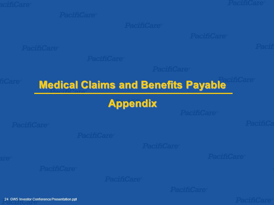 24 GWS Investor Conference Presentation.ppt Medical Claims and Benefits Payable Appendix