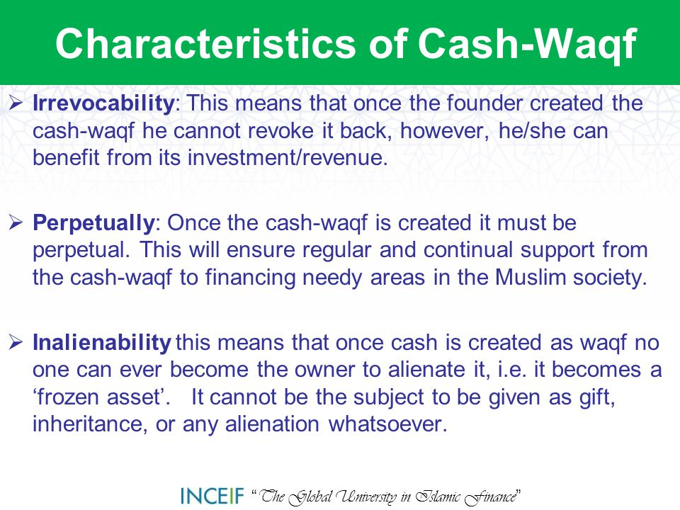 """ The Global University in Islamic Finance "" Characteristics of Cash-Waqf  Irrevocability: This means that once the founder created the cash-waqf he"