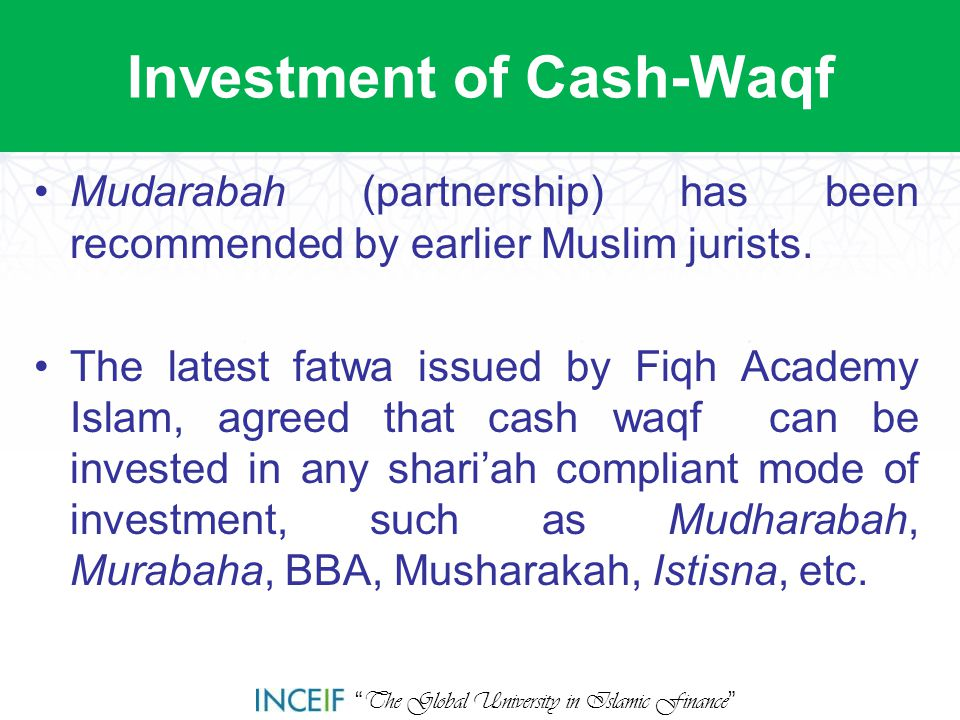 """ The Global University in Islamic Finance "" Investment of Cash-Waqf Mudarabah (partnership) has been recommended by earlier Muslim jurists. The lates"