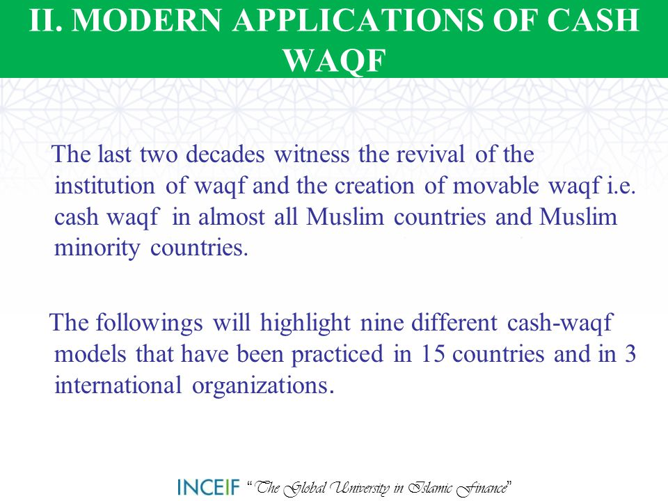 """ The Global University in Islamic Finance "" II. MODERN APPLICATIONS OF CASH WAQF The last two decades witness the revival of the institution of waqf"