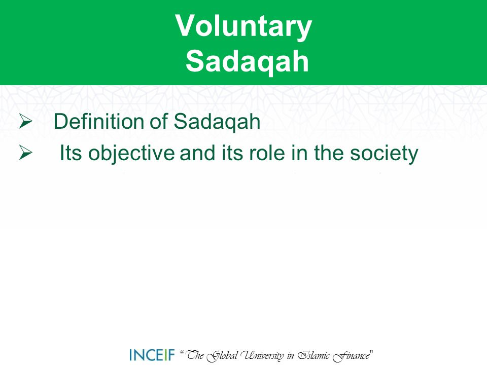 """ The Global University in Islamic Finance "" Voluntary Sadaqah  Definition of Sadaqah  Its objective and its role in the society"
