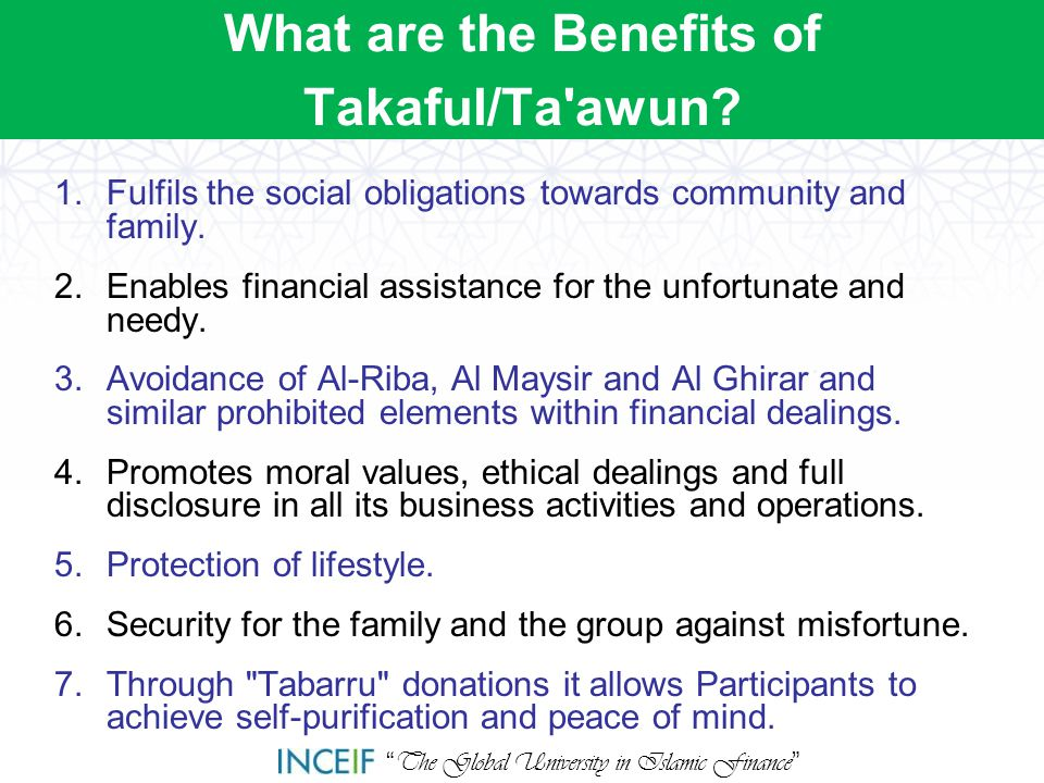 """ The Global University in Islamic Finance "" What are the Benefits of Takaful/Ta'awun? 1.Fulfils the social obligations towards community and family."