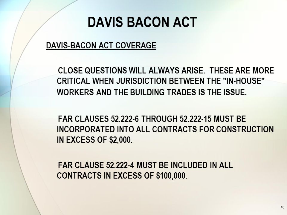 DAVIS BACON ACT DAVIS-BACON ACT COVERAGE CLOSE QUESTIONS WILL ALWAYS ARISE.