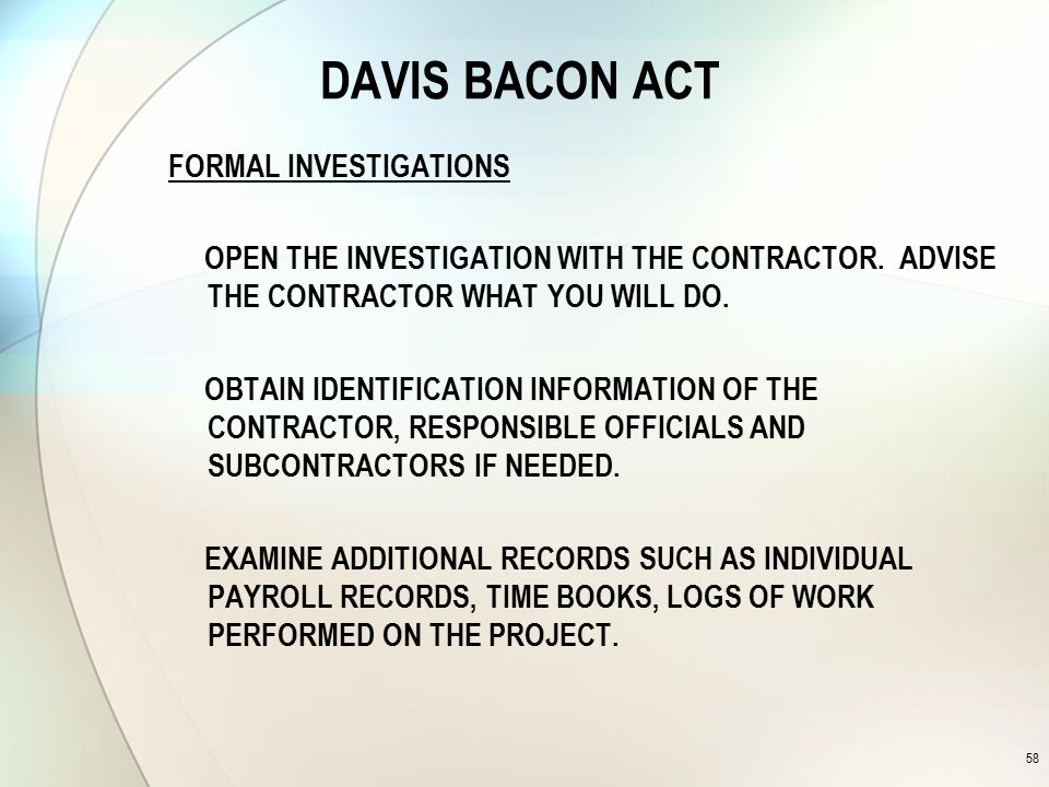 DAVIS BACON ACT FORMAL INVESTIGATIONS OPEN THE INVESTIGATION WITH THE CONTRACTOR.