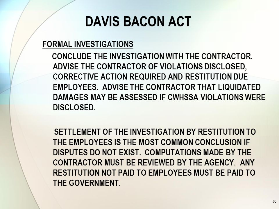 DAVIS BACON ACT FORMAL INVESTIGATIONS CONCLUDE THE INVESTIGATION WITH THE CONTRACTOR.