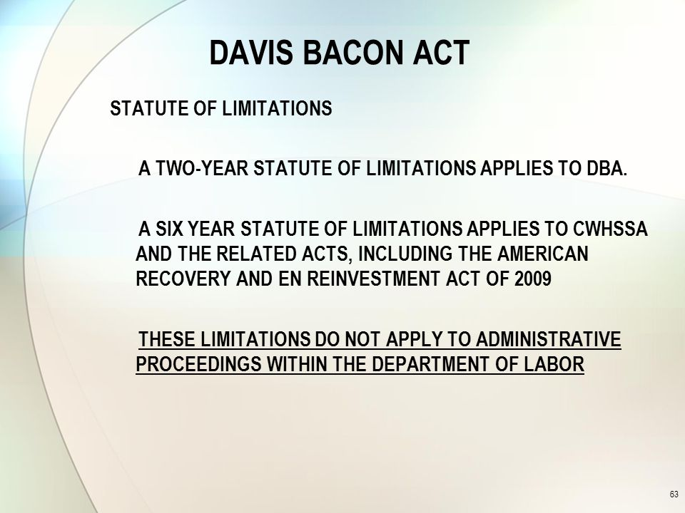DAVIS BACON ACT STATUTE OF LIMITATIONS A TWO-YEAR STATUTE OF LIMITATIONS APPLIES TO DBA.