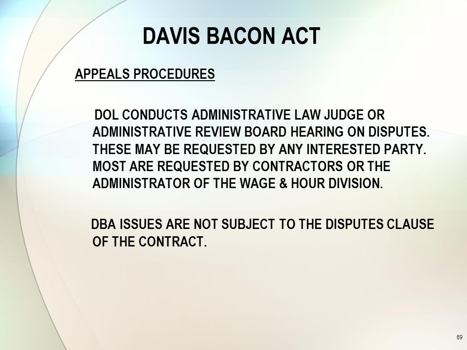 DAVIS BACON ACT APPEALS PROCEDURES DOL CONDUCTS ADMINISTRATIVE LAW JUDGE OR ADMINISTRATIVE REVIEW BOARD HEARING ON DISPUTES.