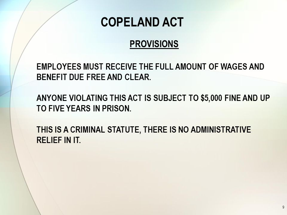 COPELAND ACT 9 PROVISIONS EMPLOYEES MUST RECEIVE THE FULL AMOUNT OF WAGES AND BENEFIT DUE FREE AND CLEAR.