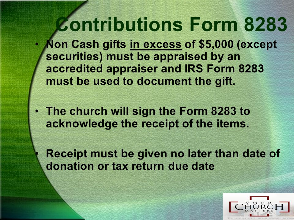 Contributions Form 8283 Non Cash gifts in excess of $5,000 (except securities) must be appraised by an accredited appraiser and IRS Form 8283 must be used to document the gift.