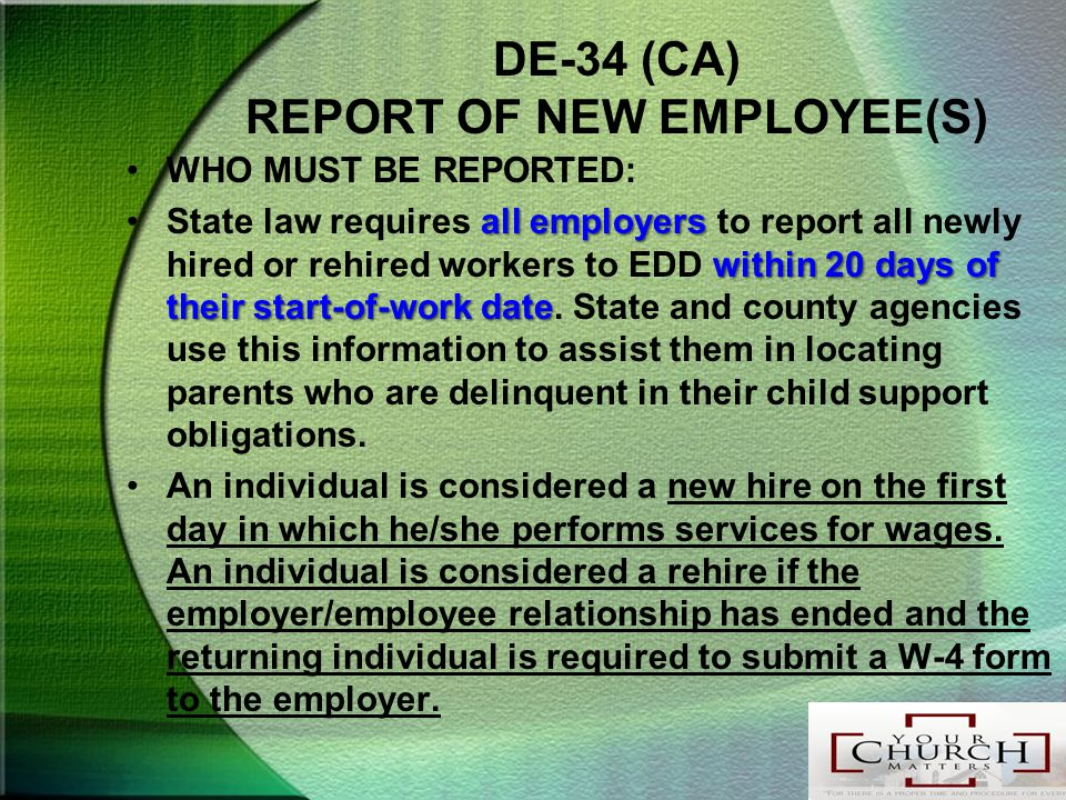 DE-34 (CA) REPORT OF NEW EMPLOYEE(S) WHO MUST BE REPORTED: all employers within 20 days of their start-of-work dateState law requires all employers to report all newly hired or rehired workers to EDD within 20 days of their start-of-work date.