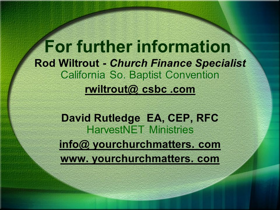 For further information Rod Wiltrout - Church Finance Specialist California So.