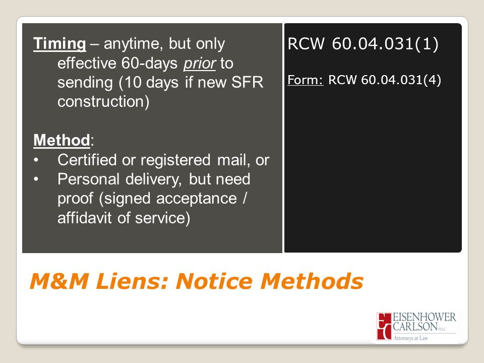 M&M Liens: Notice Methods RCW 60.04.031(1) Form: RCW 60.04.031(4) Timing – anytime, but only effective 60-days prior to sending (10 days if new SFR co