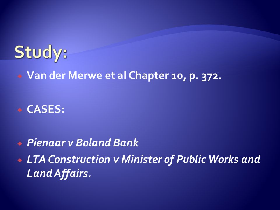  Van der Merwe et al Chapter 10, p. 372.  CASES:  Pienaar v Boland Bank  LTA Construction v Minister of Public Works and Land Affairs.