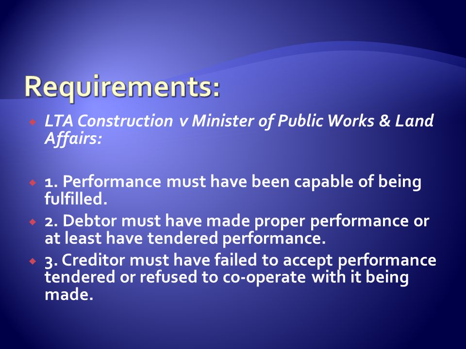  LTA Construction v Minister of Public Works & Land Affairs:  1. Performance must have been capable of being fulfilled.  2. Debtor must have made p