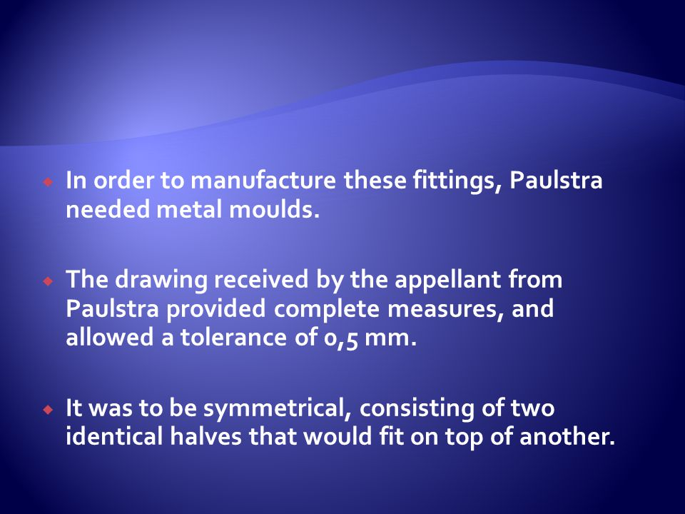  In order to manufacture these fittings, Paulstra needed metal moulds.  The drawing received by the appellant from Paulstra provided complete measur