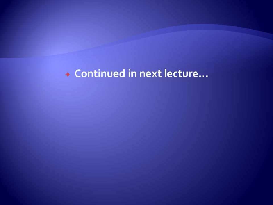  Continued in next lecture…