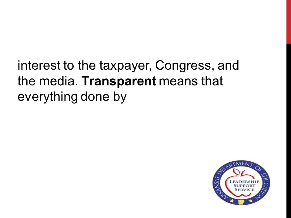 interest to the taxpayer, Congress, and the media. Transparent means that everything done by