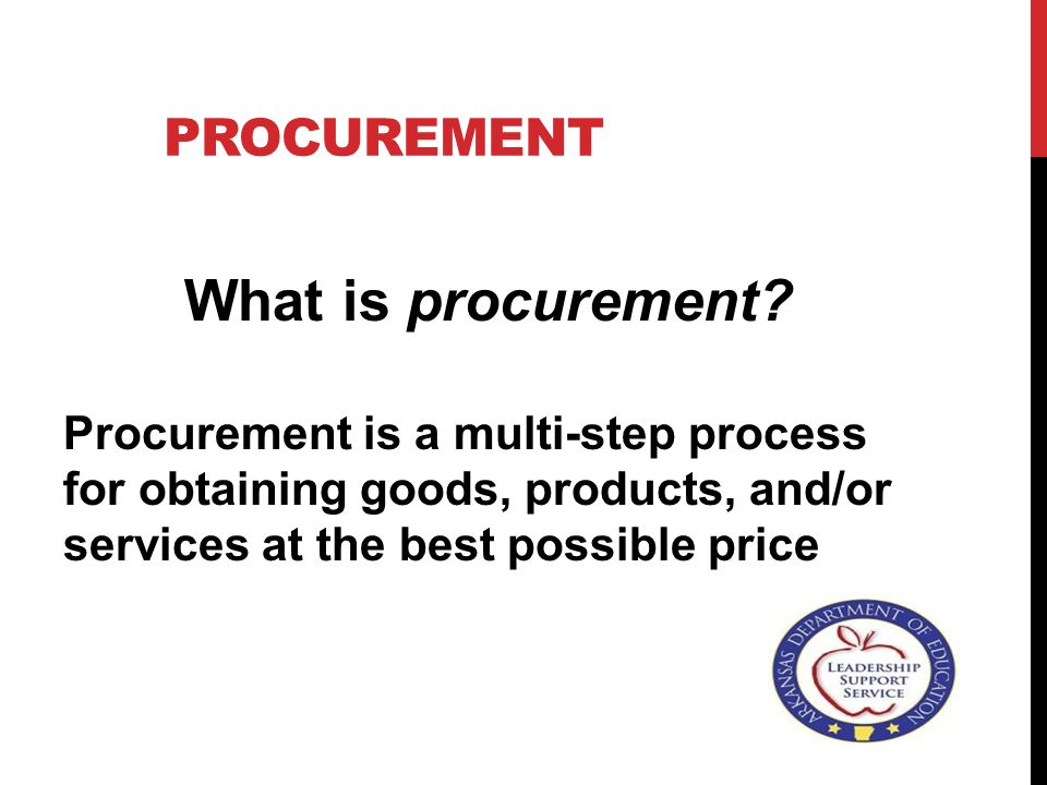 PROCUREMENT What is procurement.