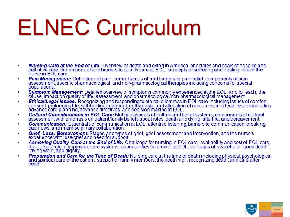 ELNEC Curriculum Nursing Care at the End of Life: Overview of death and dying in America, principles and goals of hospice and palliative care, dimensi