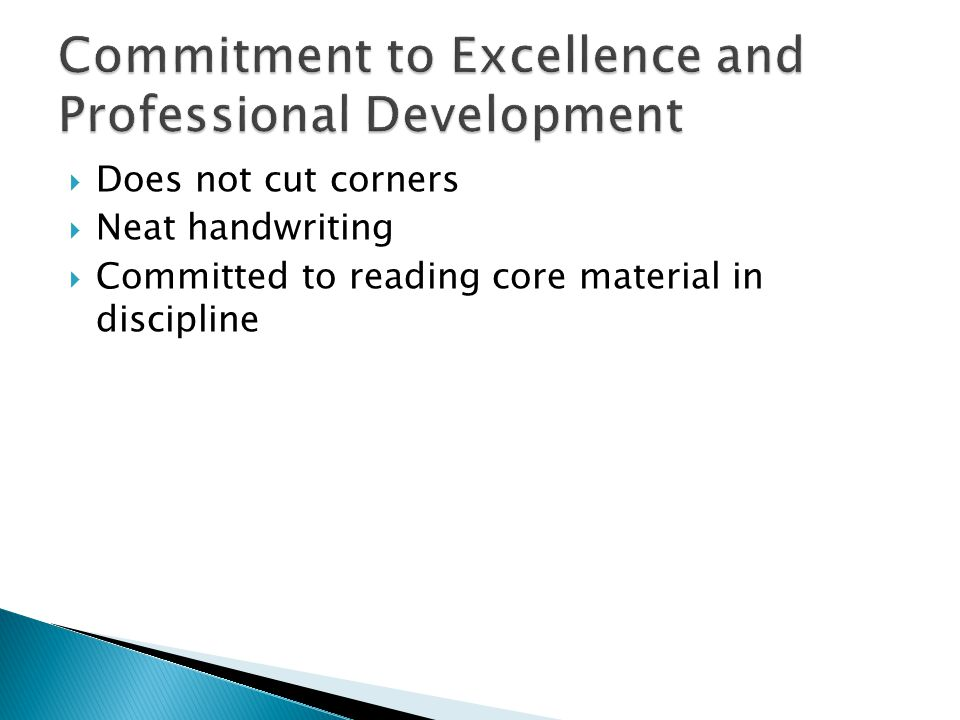  Does not cut corners  Neat handwriting  Committed to reading core material in discipline