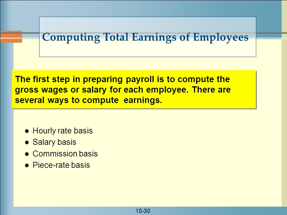 10-30 The first step in preparing payroll is to compute the gross wages or salary for each employee.