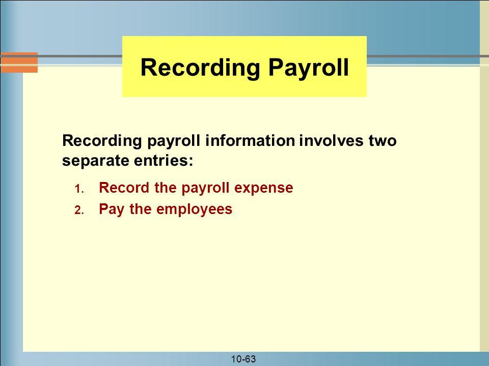 10-63 Recording Payroll 1.Record the payroll expense 2.