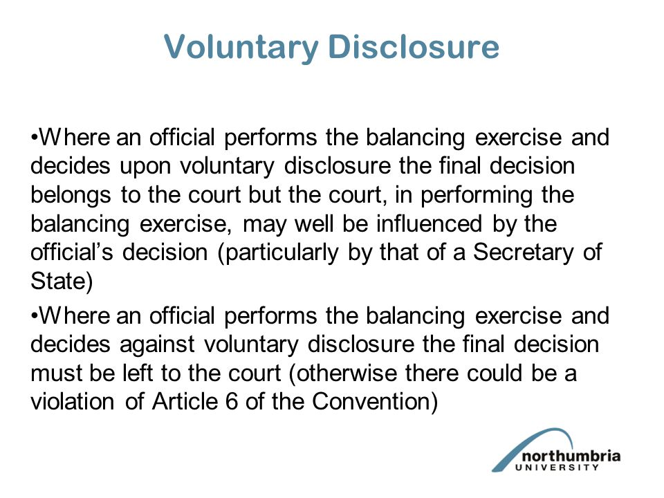 Voluntary Disclosure Where an official performs the balancing exercise and decides upon voluntary disclosure the final decision belongs to the court b