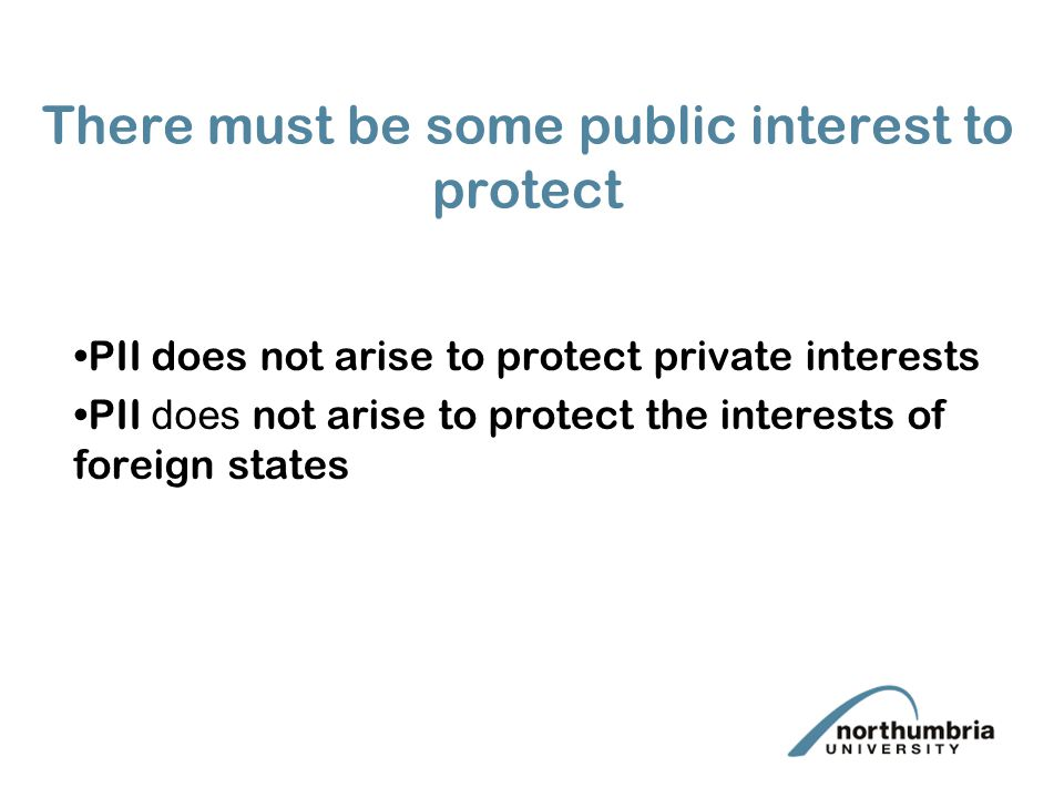 There must be some public interest to protect PII does not arise to protect private interests PII does not arise to protect the interests of foreign s