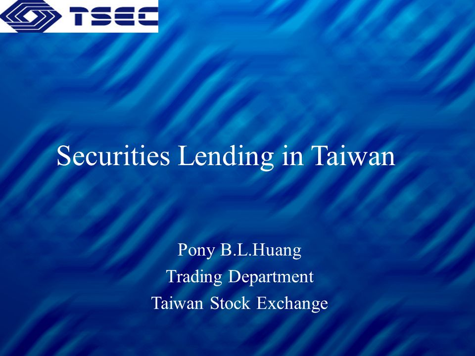 Securities Lending in Taiwan Pony B.L.Huang Trading Department Taiwan Stock Exchange