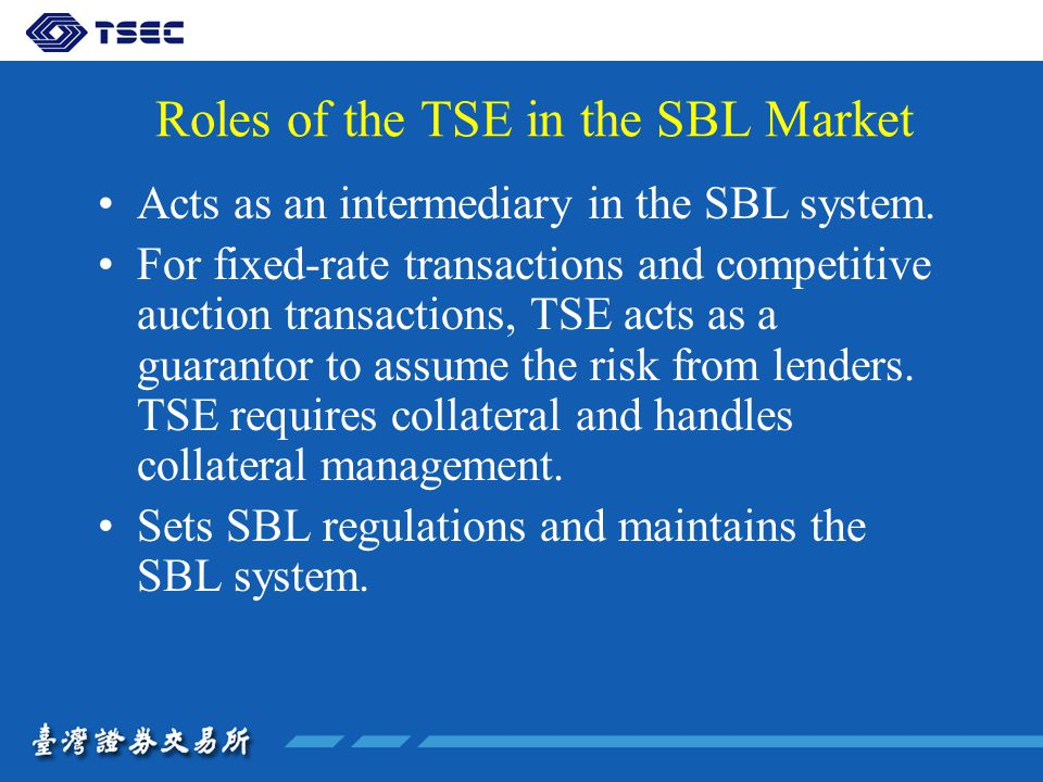 Roles of the TSE in the SBL Market Acts as an intermediary in the SBL system.