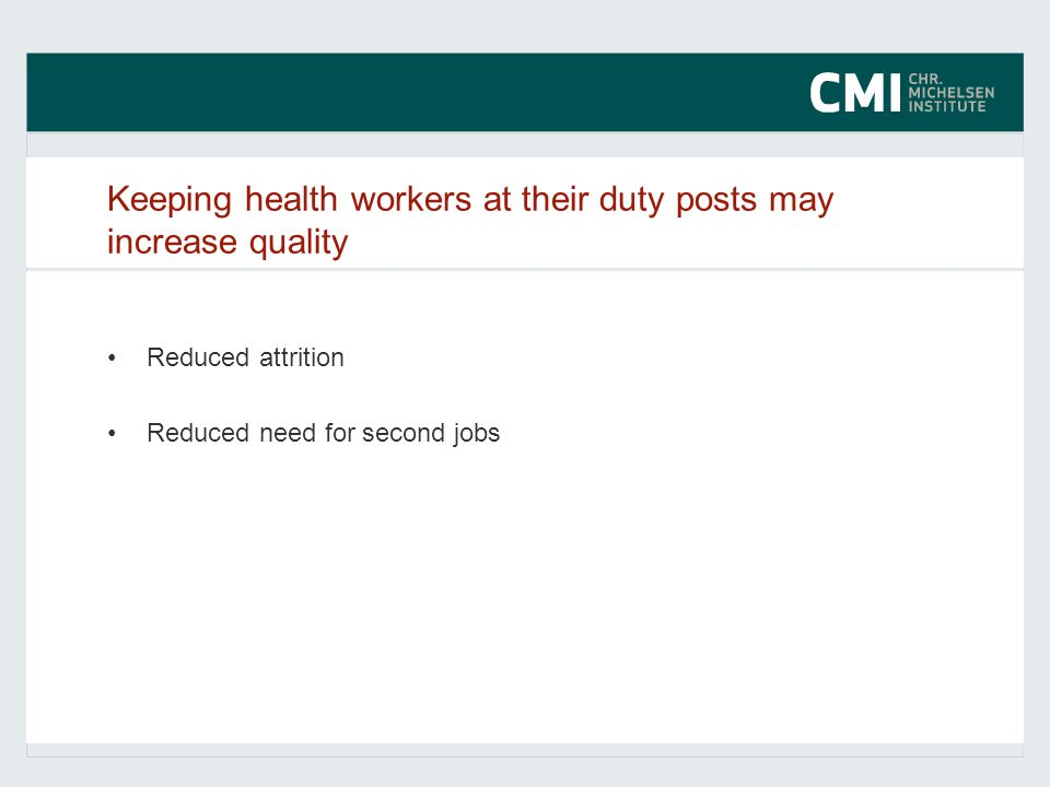 Keeping health workers at their duty posts may increase quality Reduced attrition Reduced need for second jobs
