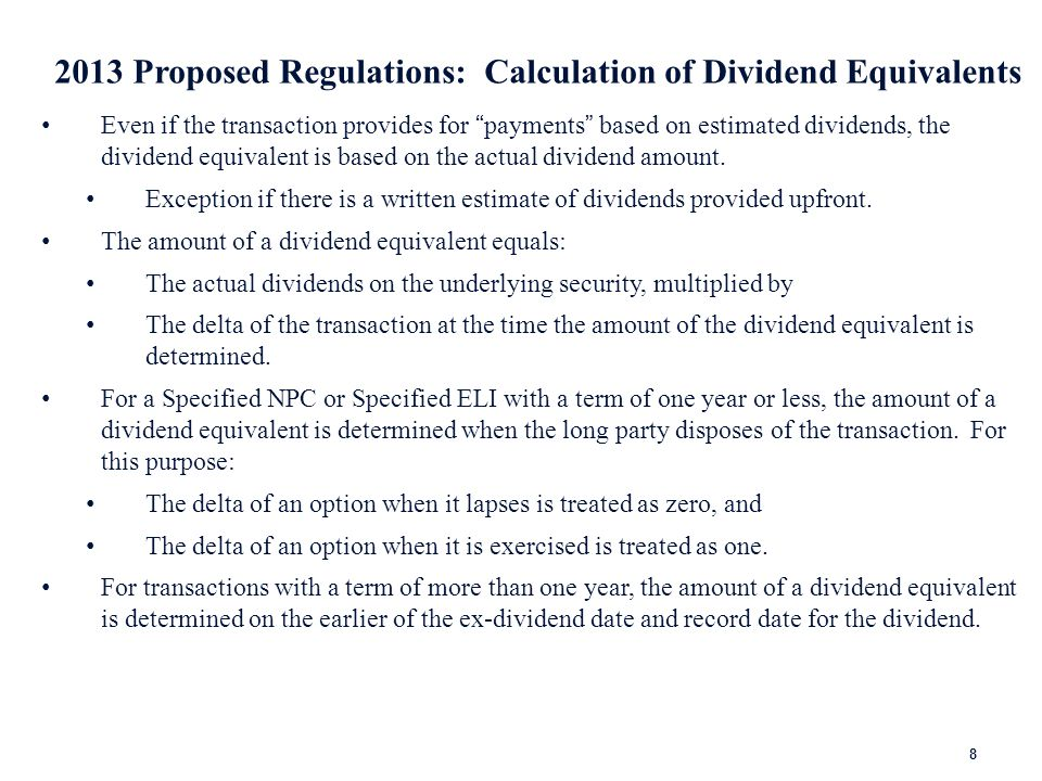 8 Even if the transaction provides for payments based on estimated dividends, the dividend equivalent is based on the actual dividend amount.