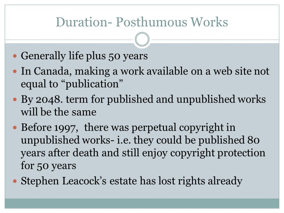 """Duration- Posthumous Works Generally life plus 50 years In Canada, making a work available on a web site not equal to """"publication"""" By 2048. term for"""