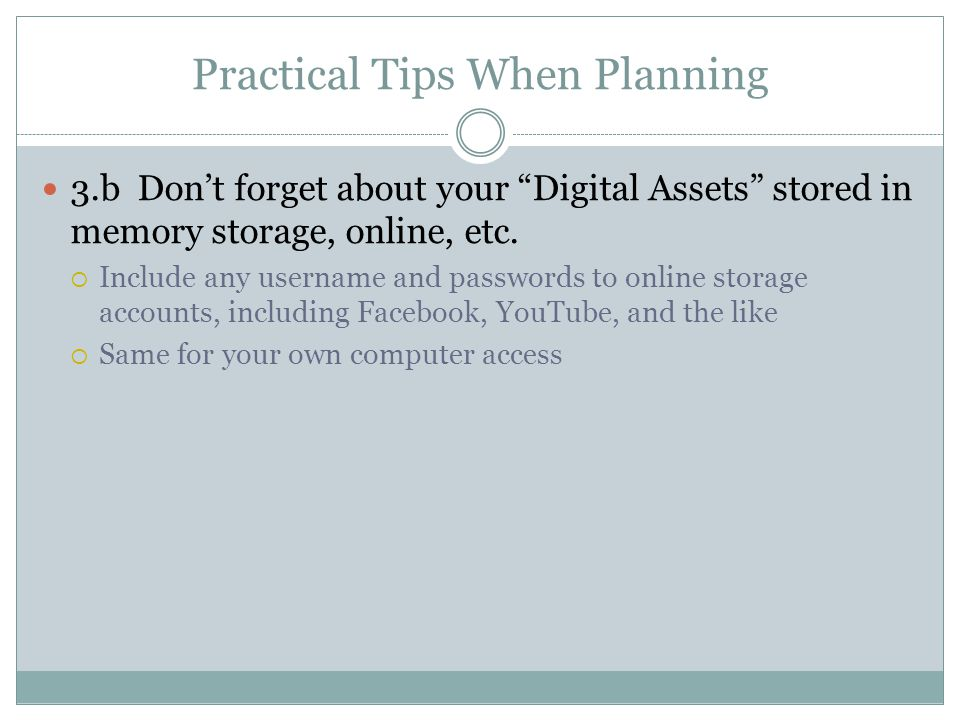Practical Tips When Planning 3.bDon't forget about your Digital Assets stored in memory storage, online, etc.