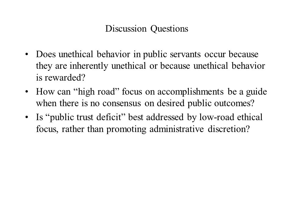 Discussion Questions Does unethical behavior in public servants occur because they are inherently unethical or because unethical behavior is rewarded.