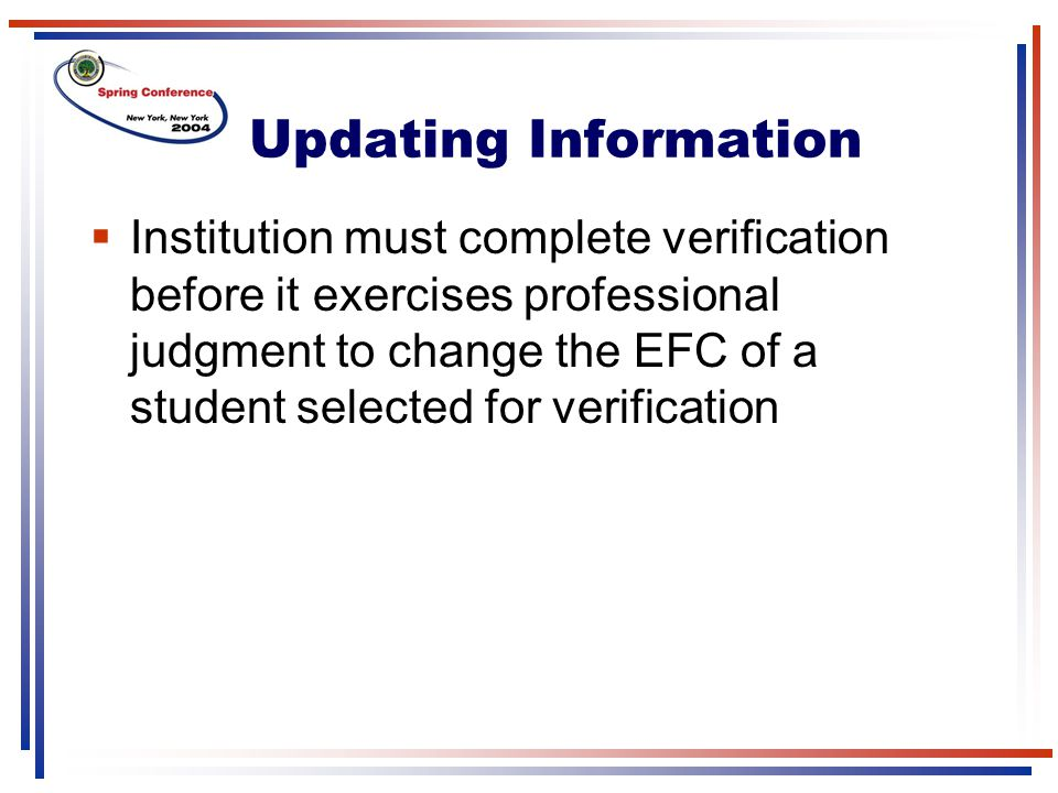 Updating Information  Institution must complete verification before it exercises professional judgment to change the EFC of a student selected for verification