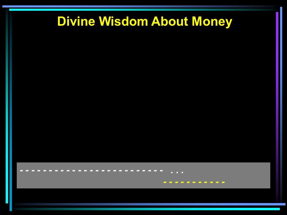 Divine Wisdom About Money - - - - - - - - - - - - - - - - - - - - - - - - -...