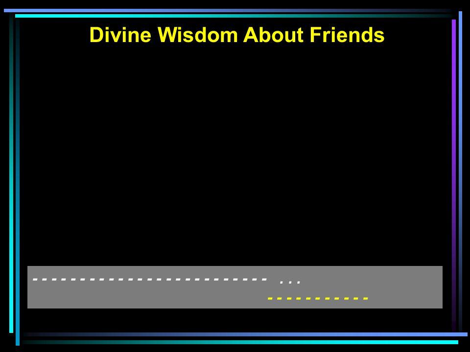 Divine Wisdom About Friends - - - - - - - - - - - - - - - - - - - - - - - - -...