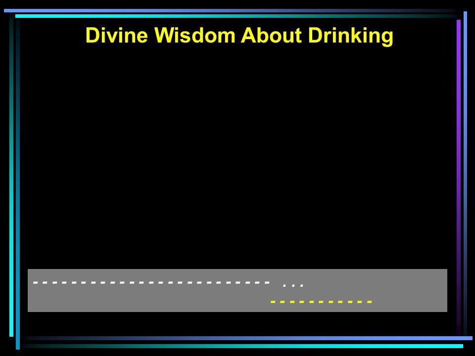 Divine Wisdom About Drinking - - - - - - - - - - - - - - - - - - - - - - - - -...