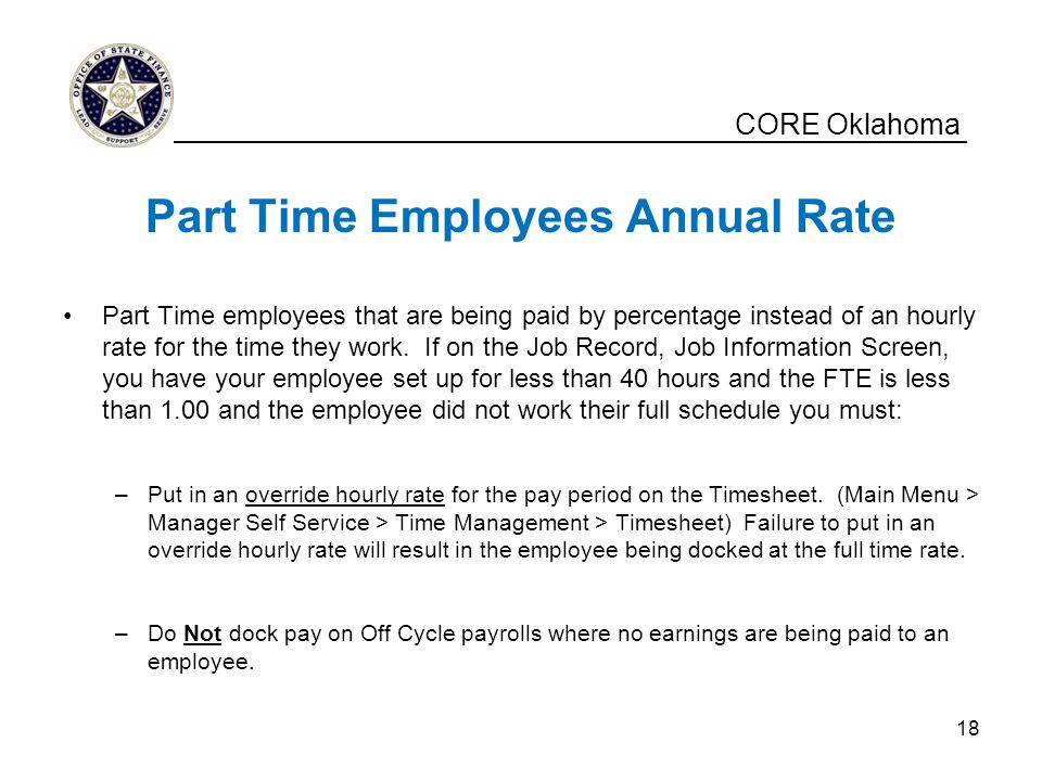 CORE Oklahoma Part Time Employees Annual Rate Part Time employees that are being paid by percentage instead of an hourly rate for the time they work.