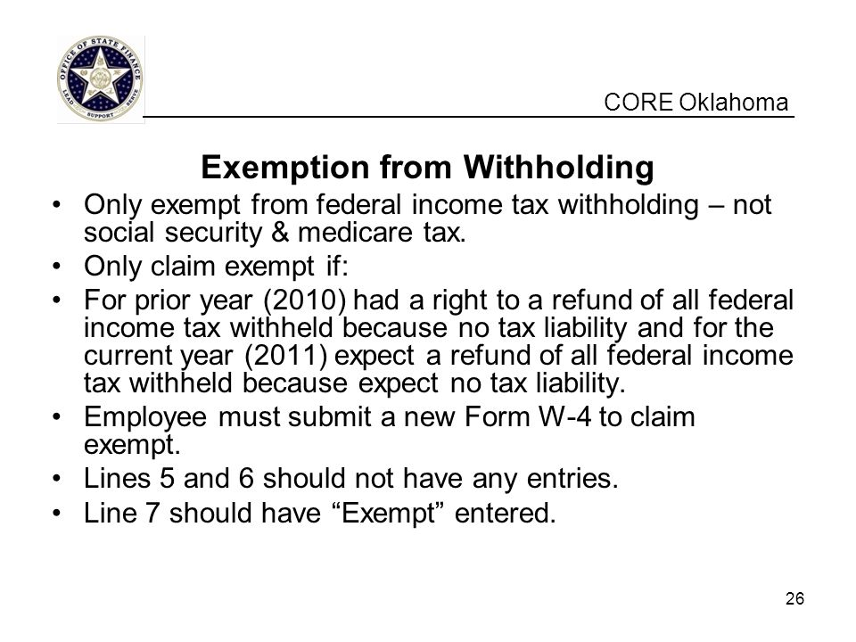 CORE Oklahoma Exemption from Withholding Only exempt from federal income tax withholding – not social security & medicare tax.