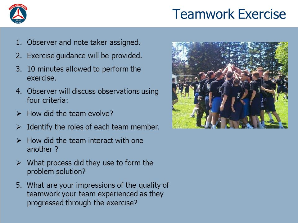 Teamwork Exercise 1.Observer and note taker assigned. 2.Exercise guidance will be provided. 3.10 minutes allowed to perform the exercise. 4.Observer w