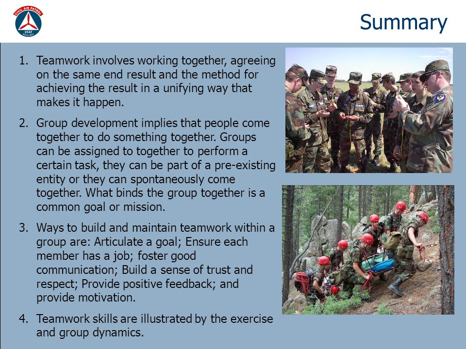 Summary 1.Teamwork involves working together, agreeing on the same end result and the method for achieving the result in a unifying way that makes it
