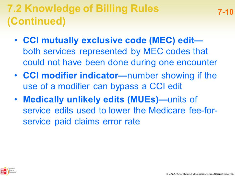 © 2012 The McGraw-Hill Companies, Inc. All rights reserved. 7.2 Knowledge of Billing Rules (Continued) 7-10 CCI mutually exclusive code (MEC) edit— bo