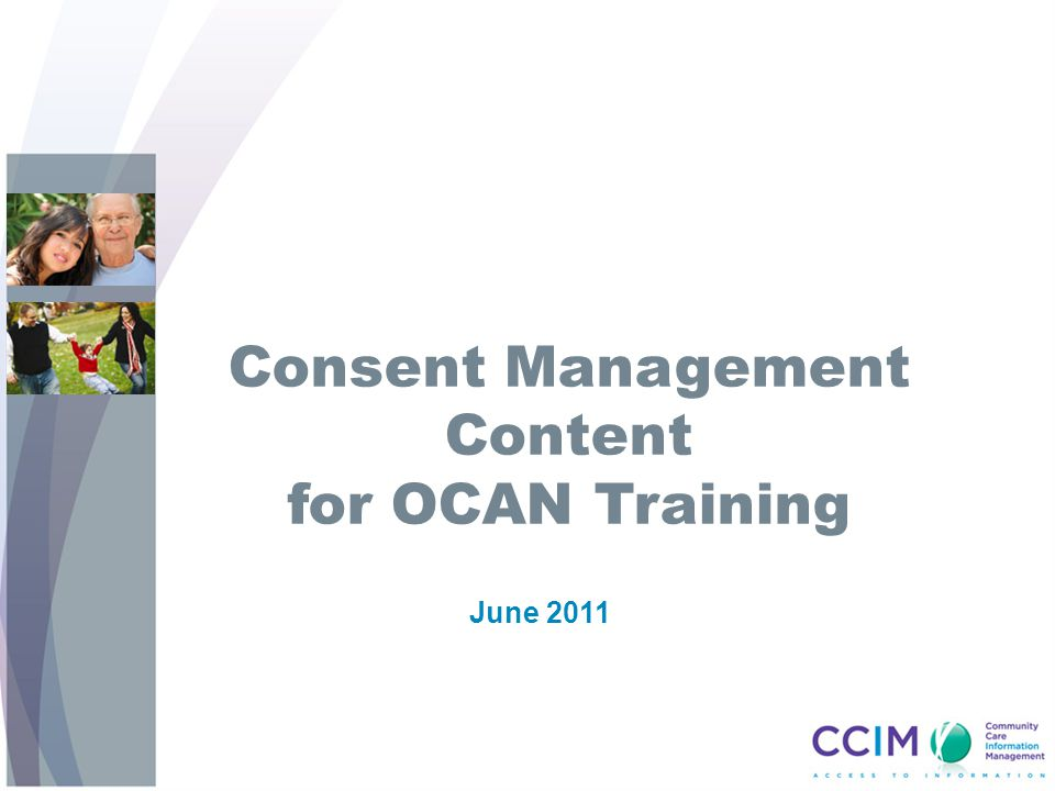 Consent Management Content for OCAN Training June 2011