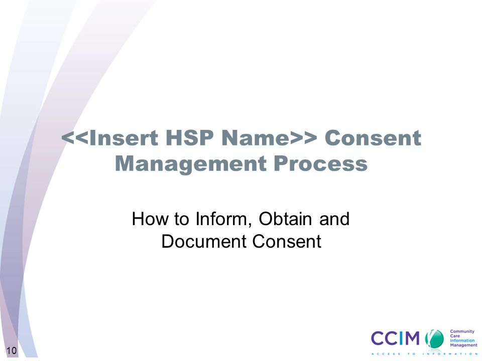 10 > Consent Management Process How to Inform, Obtain and Document Consent