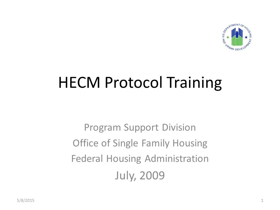 HECM Protocol Training Program Support Division Office of Single Family Housing Federal Housing Administration July, /8/20151
