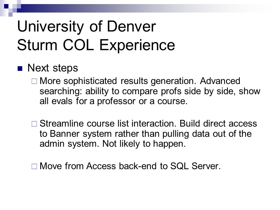 University of Denver Sturm COL Experience Next steps  More sophisticated results generation.