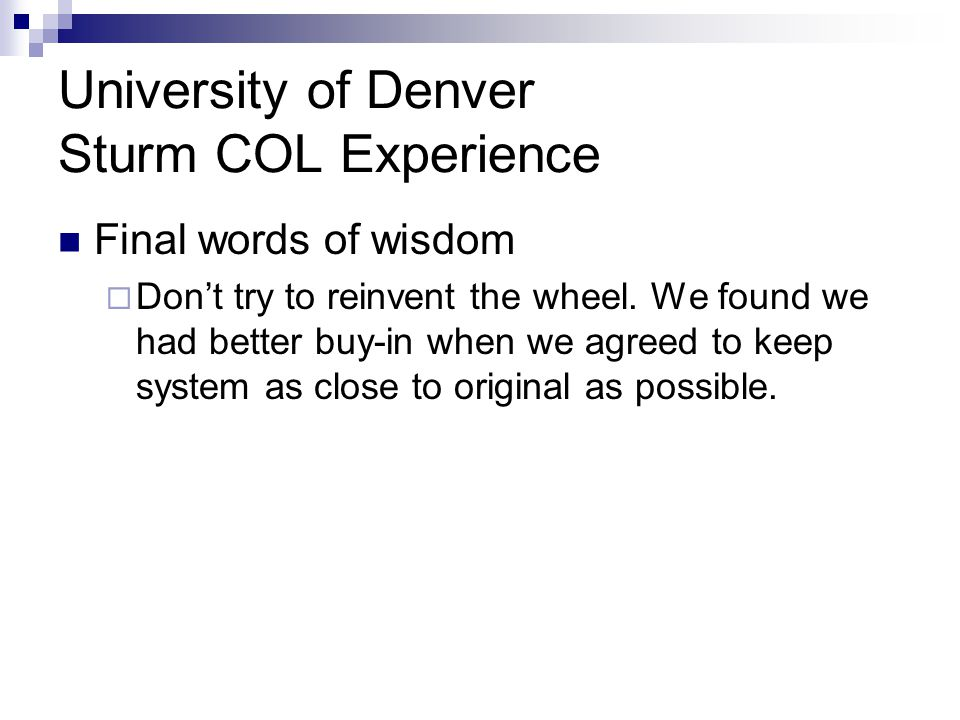University of Denver Sturm COL Experience Final words of wisdom  Don't try to reinvent the wheel.