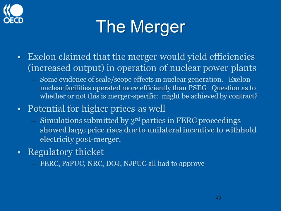 The Merger Exelon claimed that the merger would yield efficiencies (increased output) in operation of nuclear power plantsExelon claimed that the merger would yield efficiencies (increased output) in operation of nuclear power plants –Some evidence of scale/scope effects in nuclear generation.